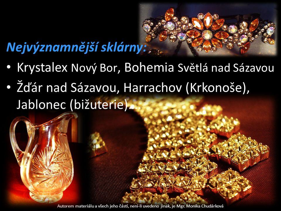 Nejvýznamnější sklárny: Krystalex Nový Bor, Bohemia Světlá nad Sázavou Žďár nad Sázavou, Harrachov (Krkonoše), Jablonec (bižuterie)….