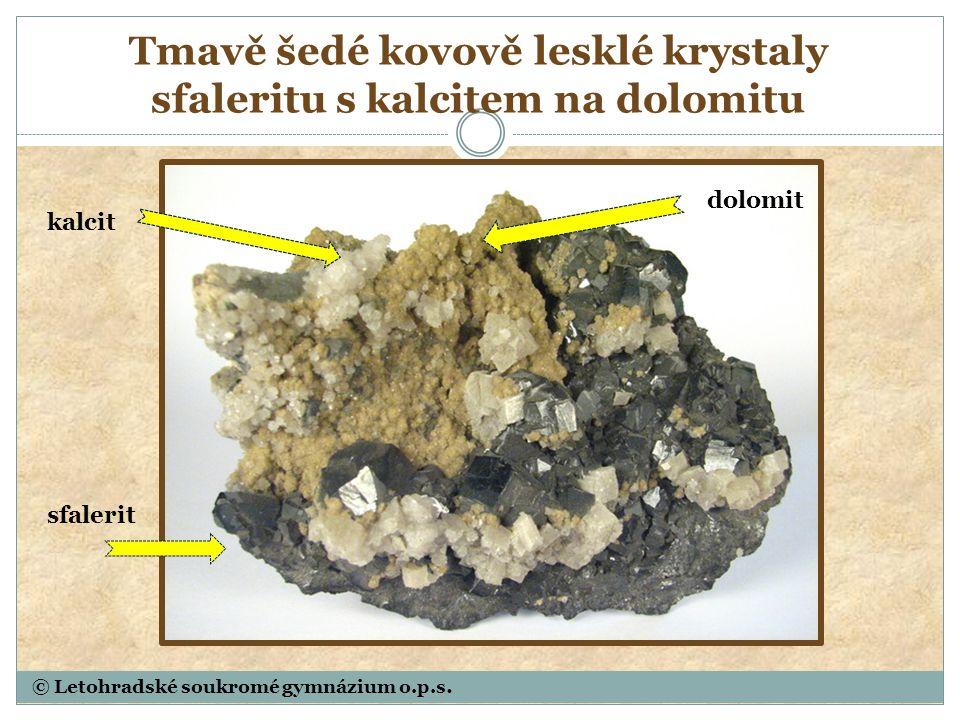 © Letohradské soukromé gymnázium o.p.s. Tmavě šedé kovově lesklé krystaly sfaleritu s kalcitem na dolomitu sfalerit kalcit dolomit