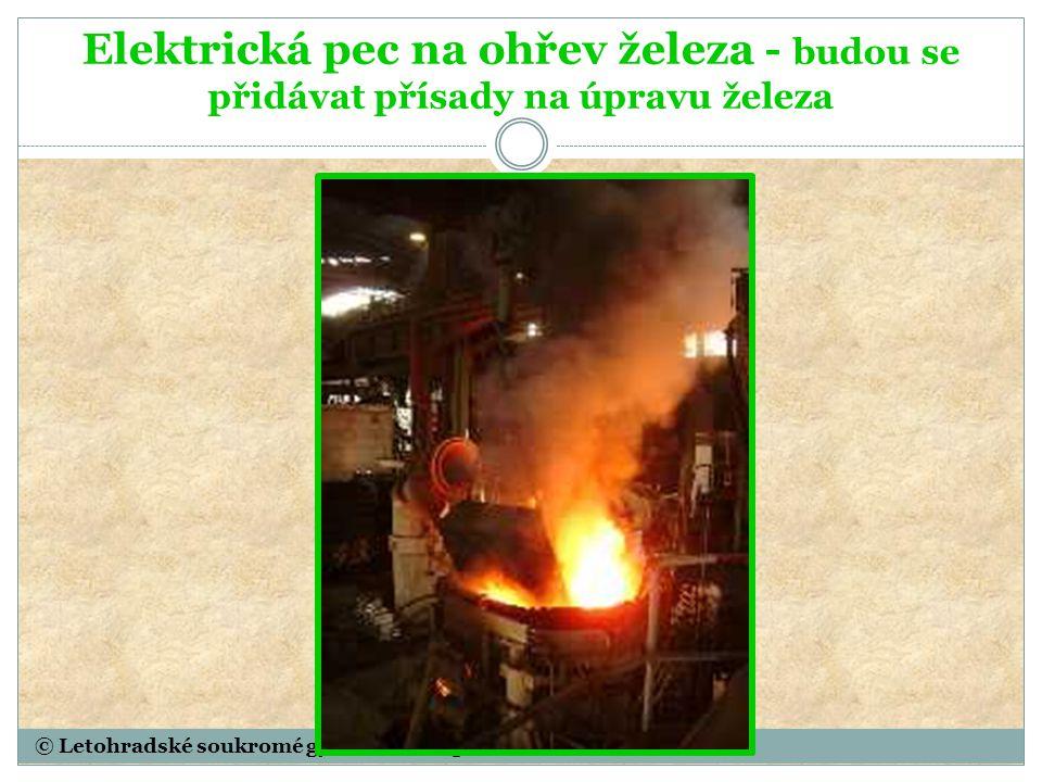 © Letohradské soukromé gymnázium o.p.s. Elektrická pec na ohřev železa - budou se přidávat přísady na úpravu železa