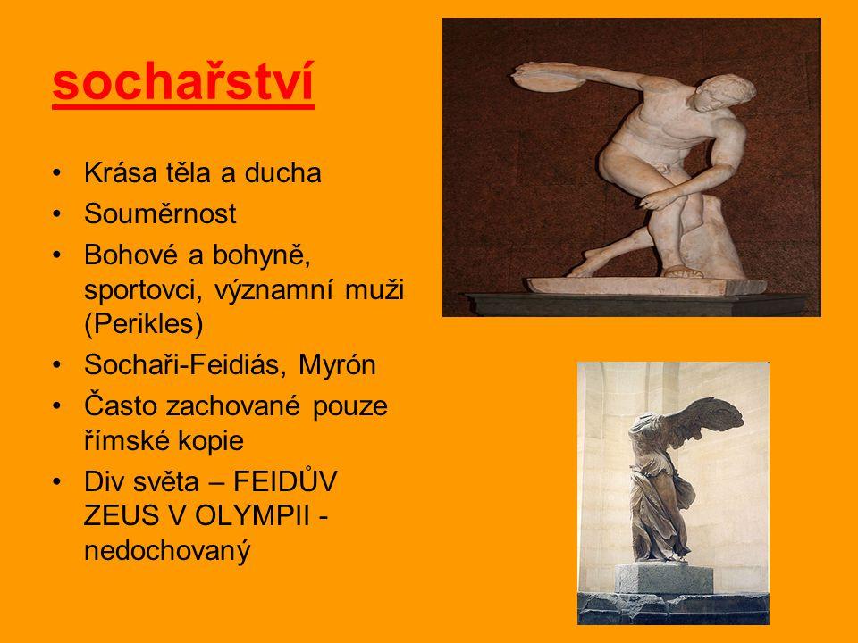 sochařství Krása těla a ducha Souměrnost Bohové a bohyně, sportovci, významní muži (Perikles) Sochaři-Feidiás, Myrón Často zachované pouze římské kopi