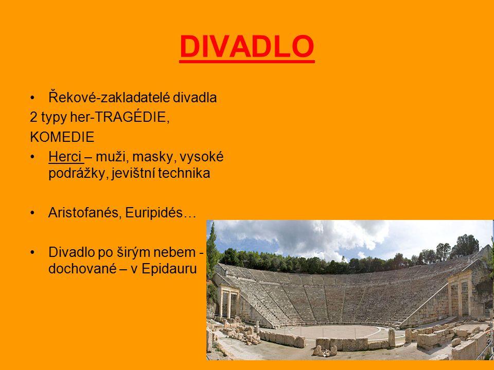 DIVADLO Řekové-zakladatelé divadla 2 typy her-TRAGÉDIE, KOMEDIE Herci – muži, masky, vysoké podrážky, jevištní technika Aristofanés, Euripidés… Divadlo po širým nebem - dochované – v Epidauru