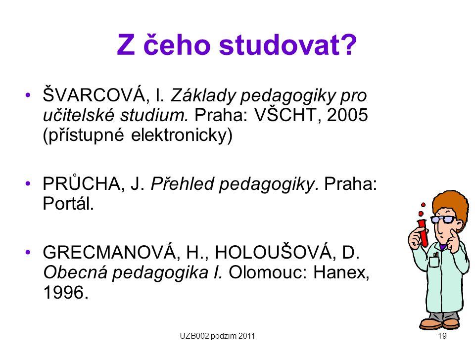 19 Z čeho studovat? ŠVARCOVÁ, I. Základy pedagogiky pro učitelské studium. Praha: VŠCHT, 2005 (přístupné elektronicky) PRŮCHA, J. Přehled pedagogiky.