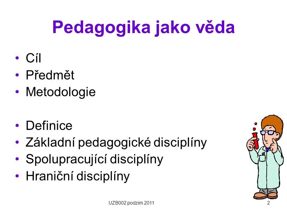 3 Původ názvu Antické Řecko Paidagos – průvodce dětí (často vzdělaný otrok pečující o děti ze zámožných rodin) Pais – dítě Agein – vést UZB002 podzim 2011