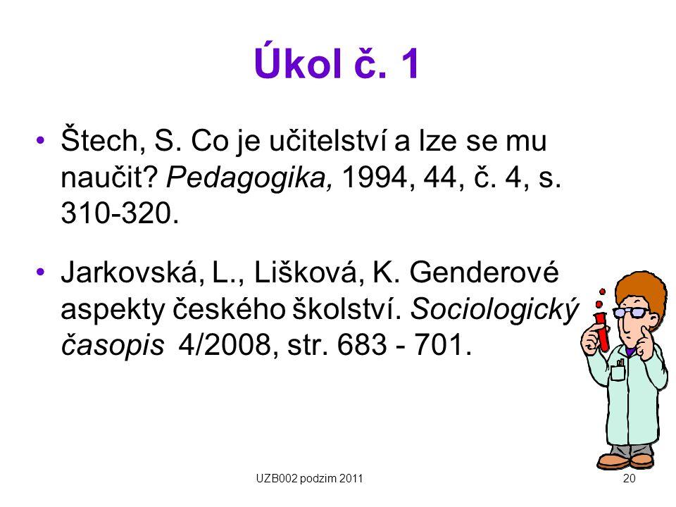 Úkol č. 1 Štech, S. Co je učitelství a lze se mu naučit? Pedagogika, 1994, 44, č. 4, s. 310-320. Jarkovská, L., Lišková, K. Genderové aspekty českého