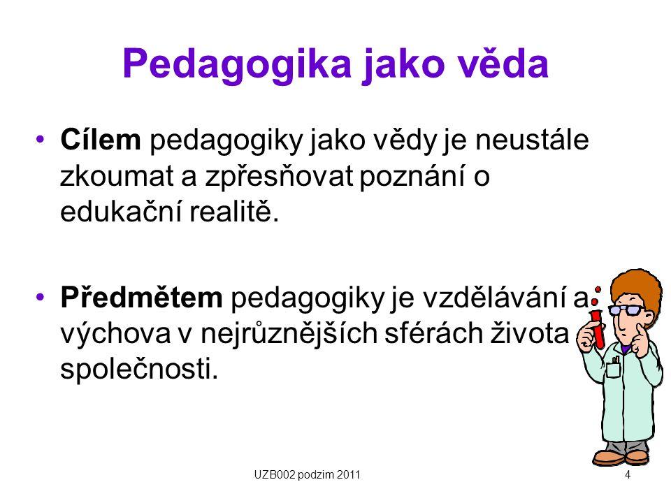 4 Pedagogika jako věda Cílem pedagogiky jako vědy je neustále zkoumat a zpřesňovat poznání o edukační realitě. Předmětem pedagogiky je vzdělávání a vý