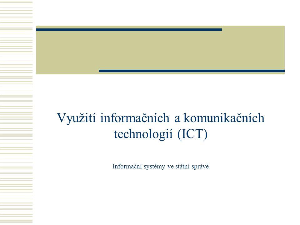 Využití informačních a komunikačních technologií (ICT) Informační systémy ve státní správě