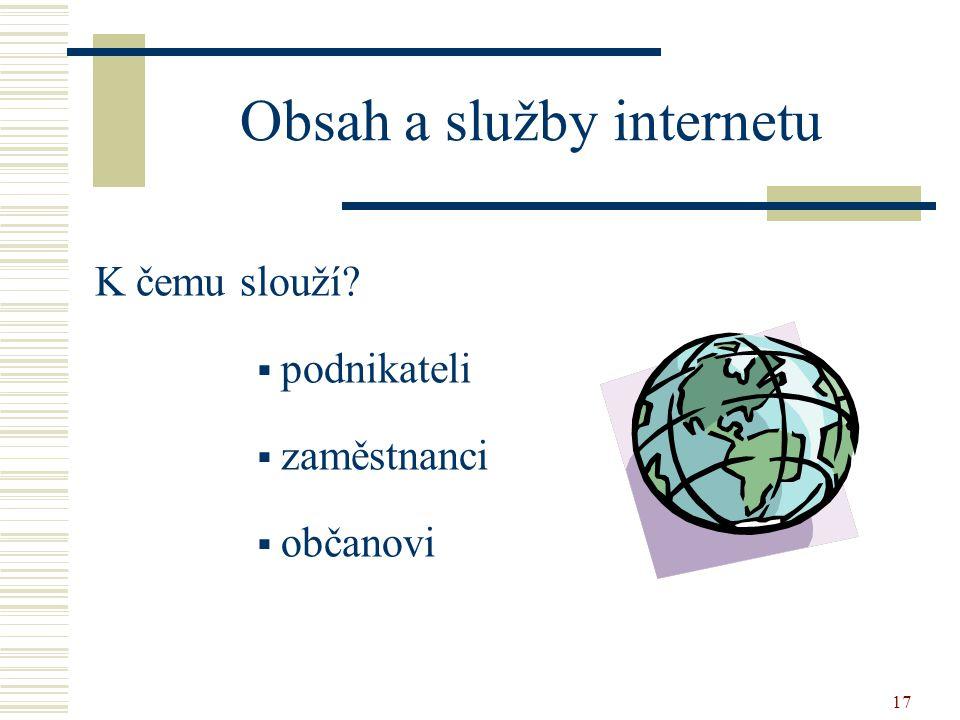 17 Obsah a služby internetu K čemu slouží  podnikateli  zaměstnanci  občanovi