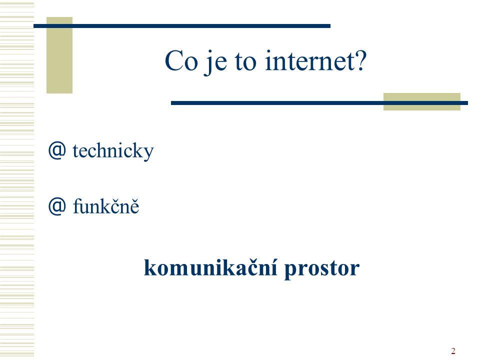 2 Co je to internet @ technicky @ funkčně komunikační prostor