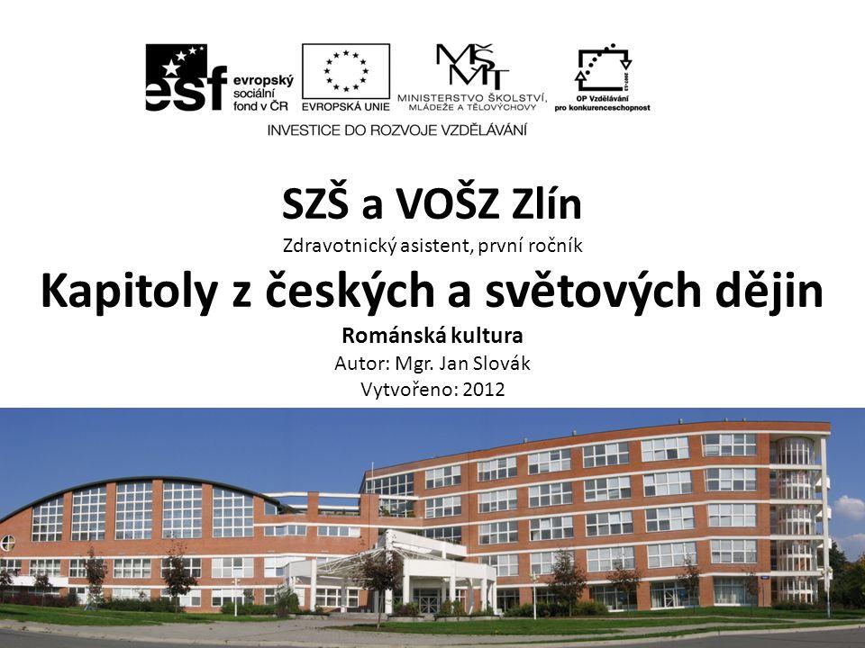 SZŠ a VOŠZ Zlín Zdravotnický asistent, první ročník Kapitoly z českých a světových dějin Románská kultura Autor: Mgr.