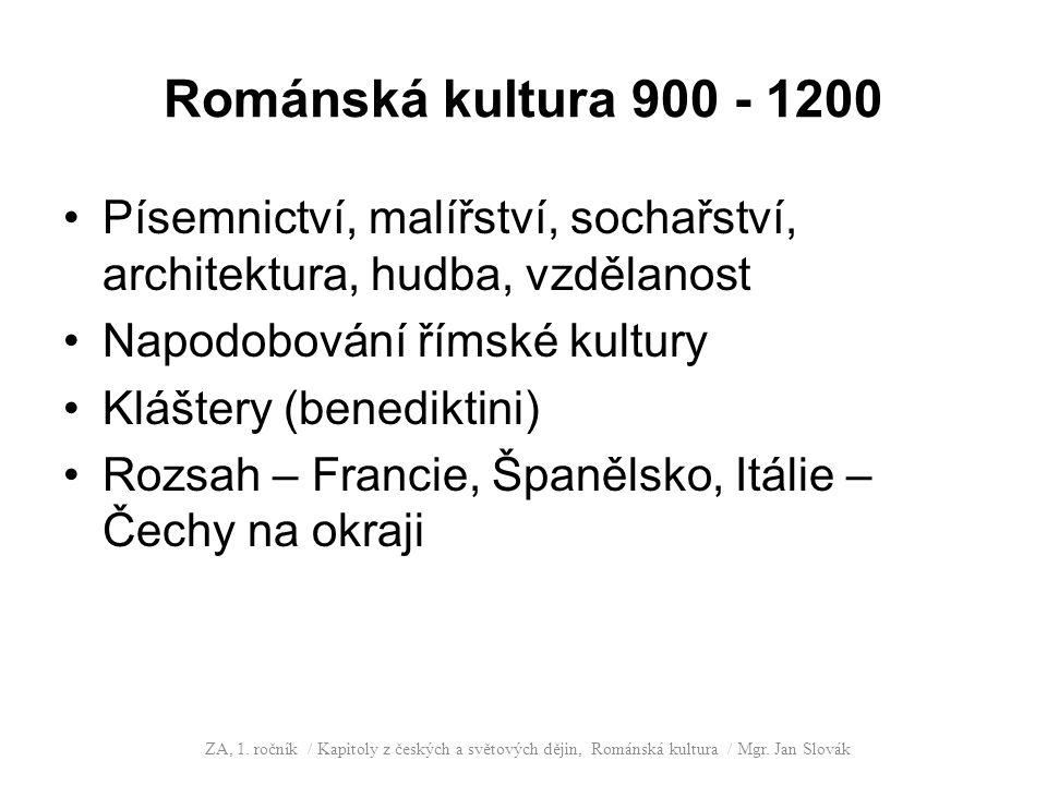 Románská kultura 900 - 1200 Písemnictví, malířství, sochařství, architektura, hudba, vzdělanost Napodobování římské kultury Kláštery (benediktini) Rozsah – Francie, Španělsko, Itálie – Čechy na okraji ZA, 1.