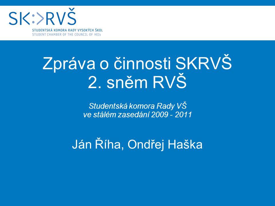 Zpráva o činnosti SKRVŠ 2. sněm RVŠ Studentská komora Rady VŠ ve stálém zasedání 2009 - 2011 Ján Říha, Ondřej Haška
