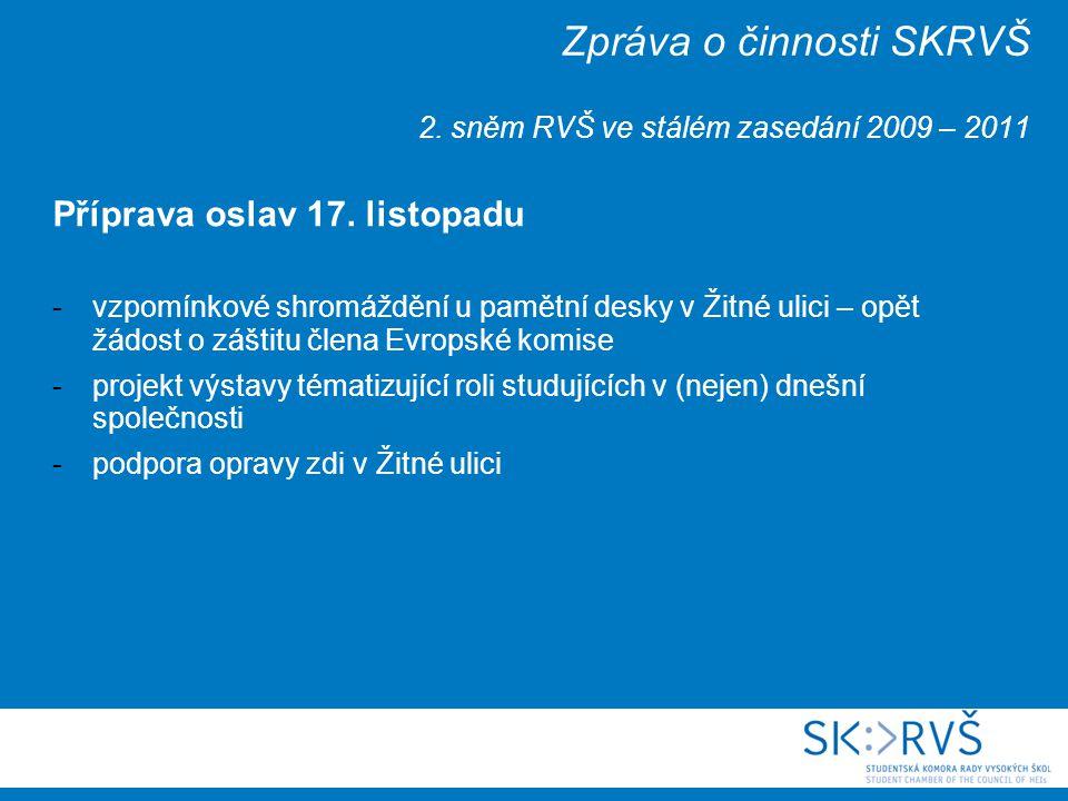 Zpráva o činnosti SKRVŠ 2. sněm RVŠ ve stálém zasedání 2009 – 2011 Příprava oslav 17. listopadu -vzpomínkové shromáždění u pamětní desky v Žitné ulici