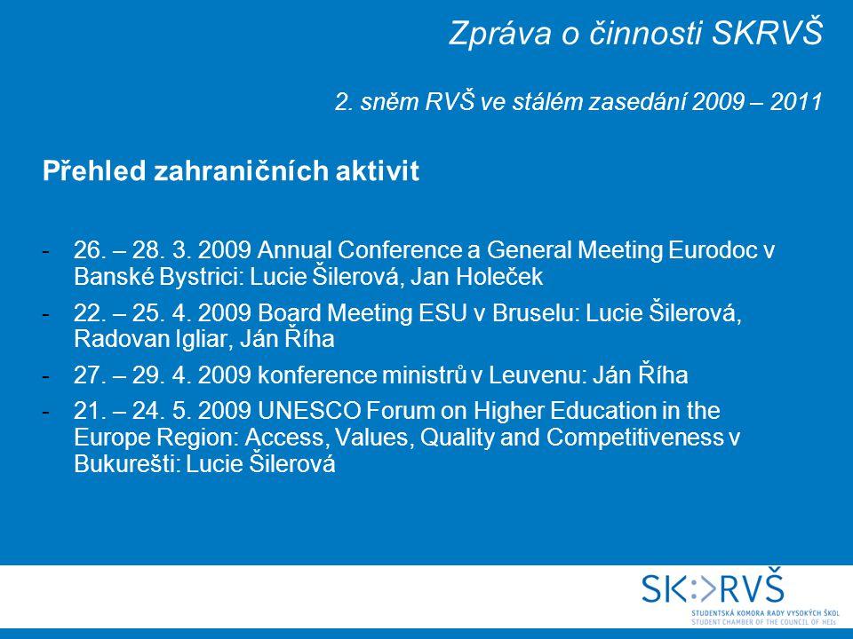 Zpráva o činnosti SKRVŠ 2. sněm RVŠ ve stálém zasedání 2009 – 2011 Přehled zahraničních aktivit -26. – 28. 3. 2009 Annual Conference a General Meeting