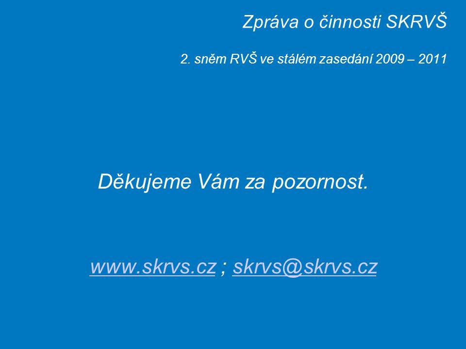 Zpráva o činnosti SKRVŠ 2. sněm RVŠ ve stálém zasedání 2009 – 2011 Děkujeme Vám za pozornost. www.skrvs.czwww.skrvs.cz ; skrvs@skrvs.czskrvs@skrvs.cz