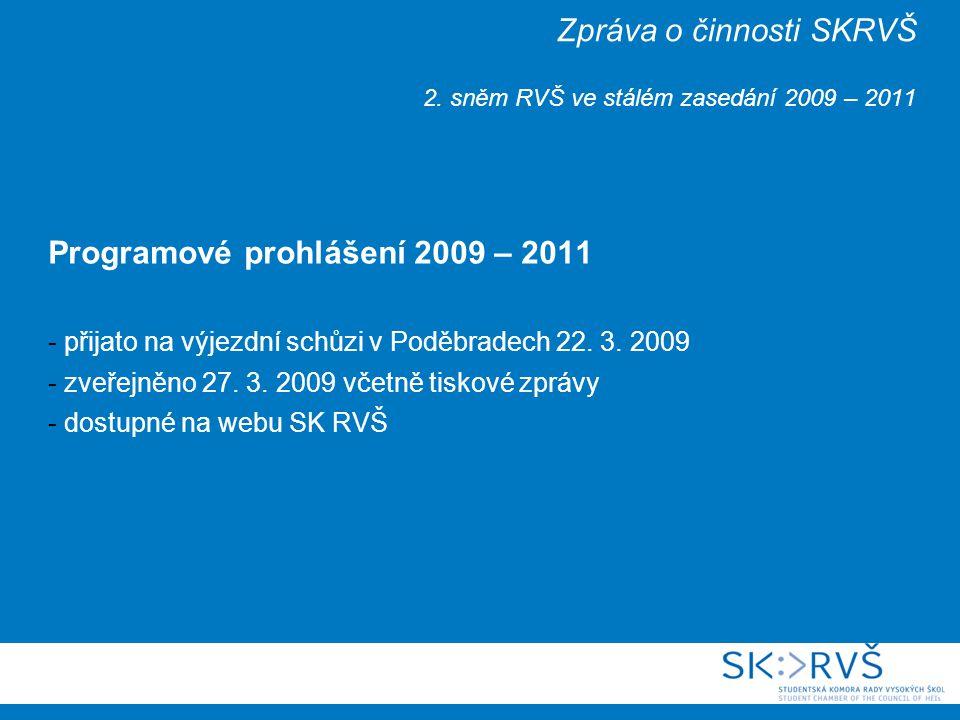 Zpráva o činnosti SKRVŠ 2. sněm RVŠ ve stálém zasedání 2009 – 2011 Programové prohlášení 2009 – 2011 - přijato na výjezdní schůzi v Poděbradech 22. 3.