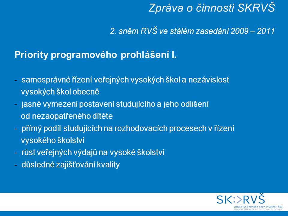 Zpráva o činnosti SKRVŠ 2. sněm RVŠ ve stálém zasedání 2009 – 2011 Priority programového prohlášení I. - samosprávné řízení veřejných vysokých škol a