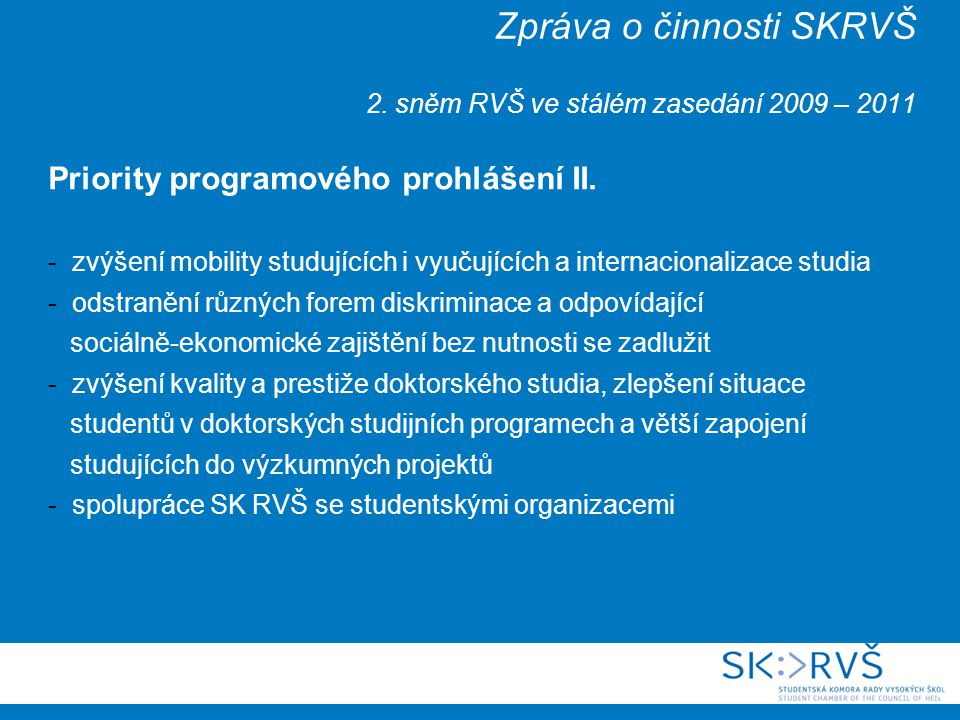 Zpráva o činnosti SKRVŠ 2. sněm RVŠ ve stálém zasedání 2009 – 2011 Priority programového prohlášení II. - zvýšení mobility studujících i vyučujících a