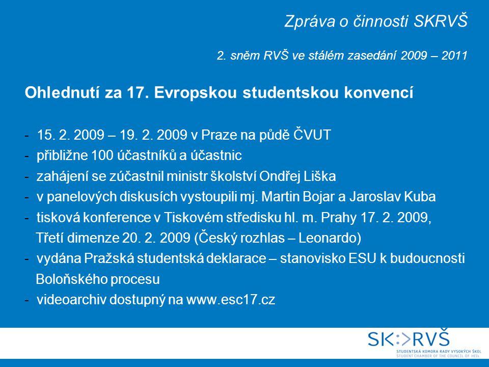 Zpráva o činnosti SKRVŠ 2. sněm RVŠ ve stálém zasedání 2009 – 2011 Ohlednutí za 17. Evropskou studentskou konvencí - 15. 2. 2009 – 19. 2. 2009 v Praze