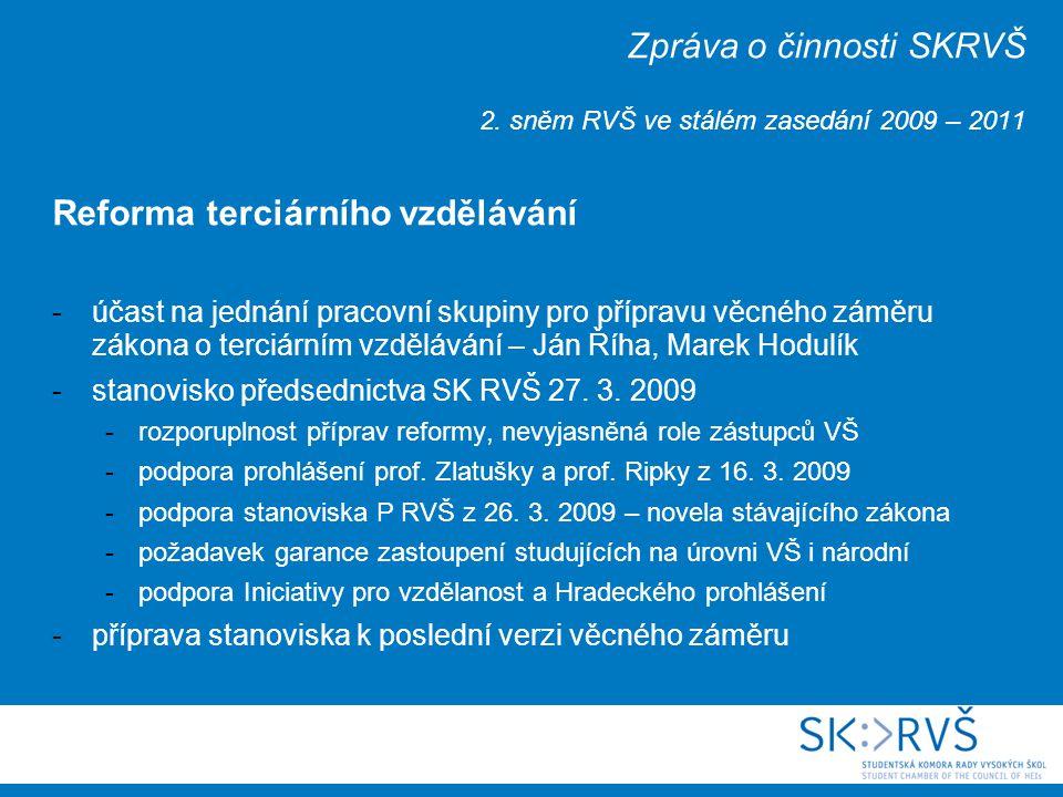 Zpráva o činnosti SKRVŠ 2. sněm RVŠ ve stálém zasedání 2009 – 2011 Reforma terciárního vzdělávání -účast na jednání pracovní skupiny pro přípravu věcn