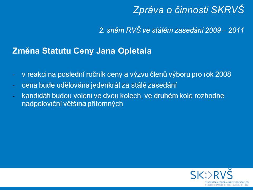 Zpráva o činnosti SKRVŠ 2. sněm RVŠ ve stálém zasedání 2009 – 2011 Změna Statutu Ceny Jana Opletala -v reakci na poslední ročník ceny a výzvu členů vý