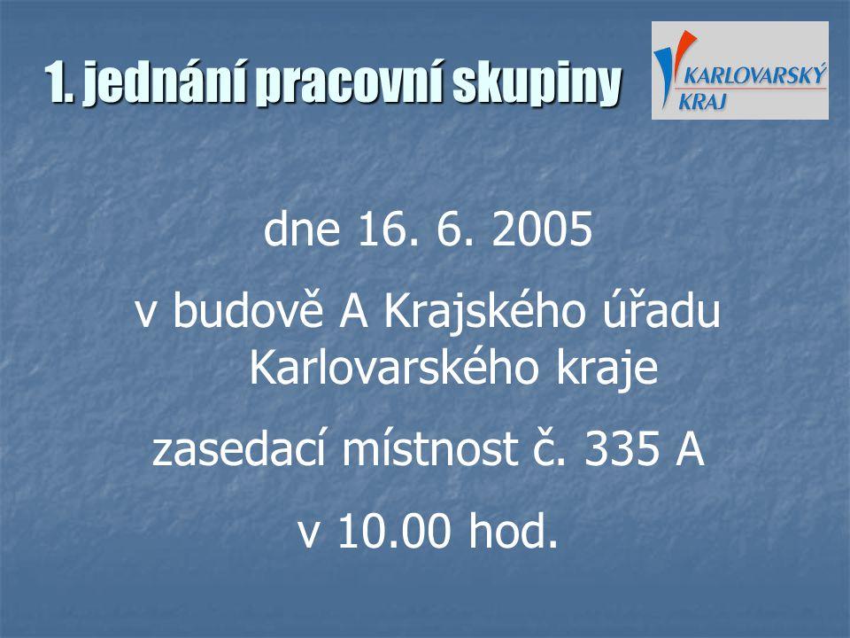 1. jednání pracovní skupiny dne 16. 6. 2005 v budově A Krajského úřadu Karlovarského kraje zasedací místnost č. 335 A v 10.00 hod.