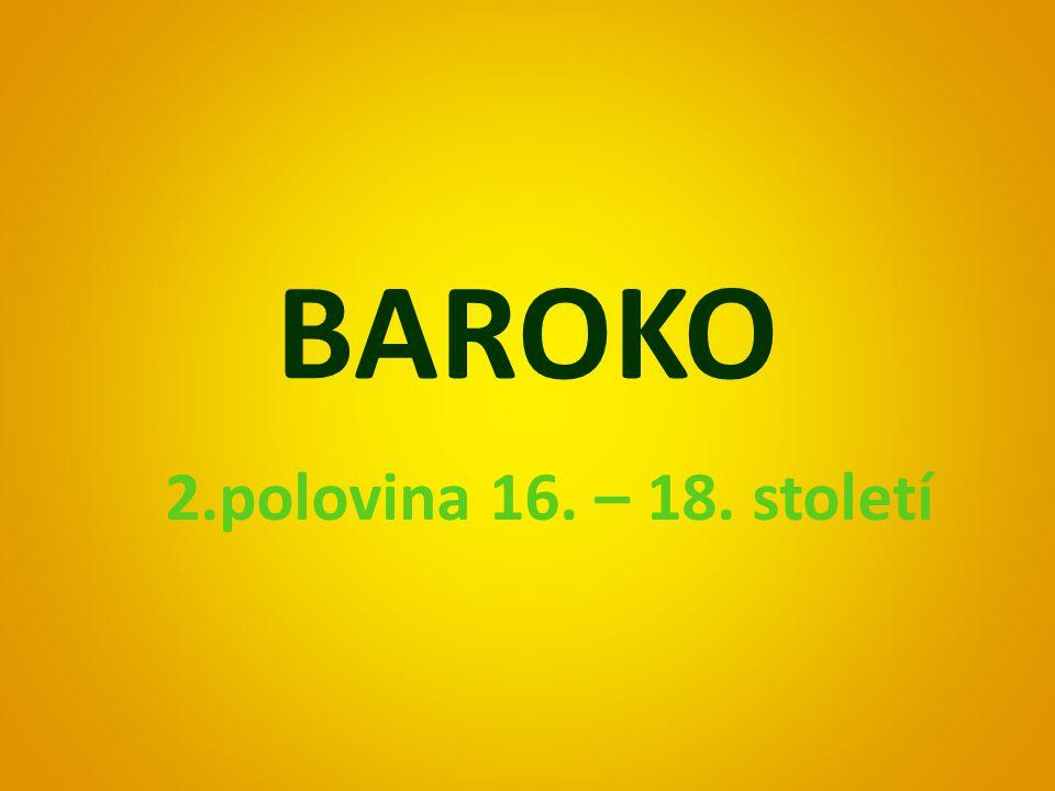 BAROKO 2.polovina 16. – 18. století