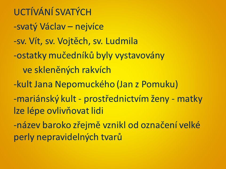 UCTÍVÁNÍ SVATÝCH -svatý Václav – nejvíce -sv. Vít, sv.