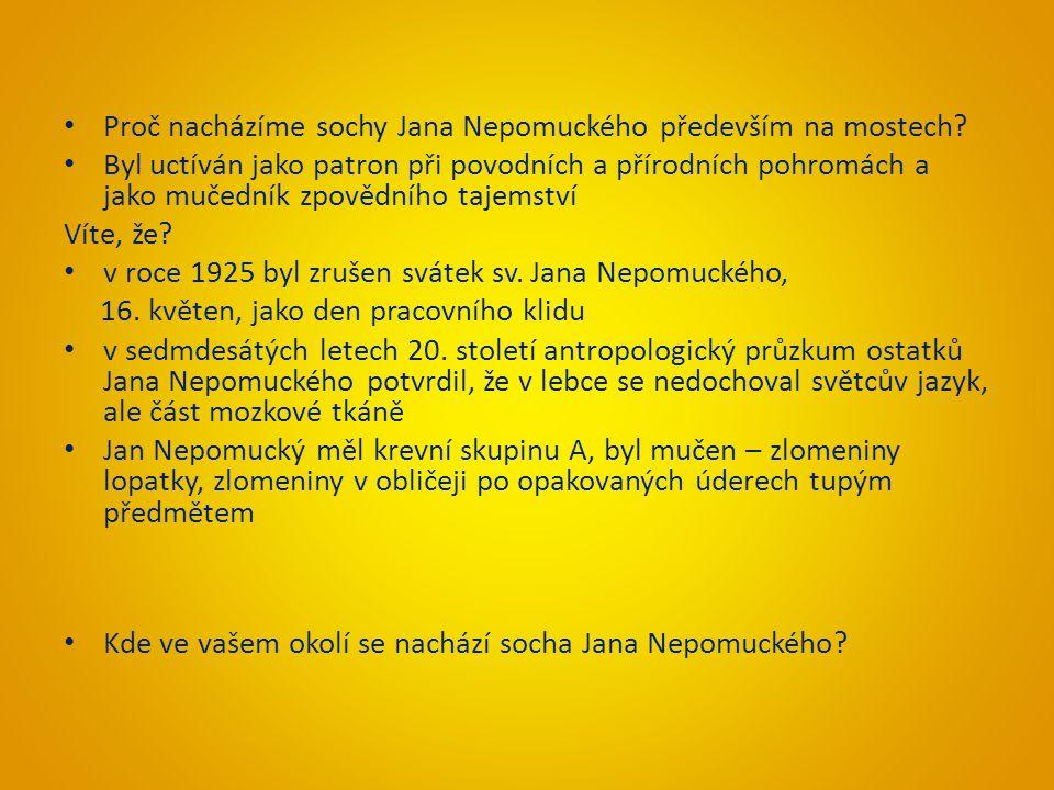 Proč nacházíme sochy Jana Nepomuckého především na mostech? Byl uctíván jako patron při povodních a přírodních pohromách a jako mučedník zpovědního ta