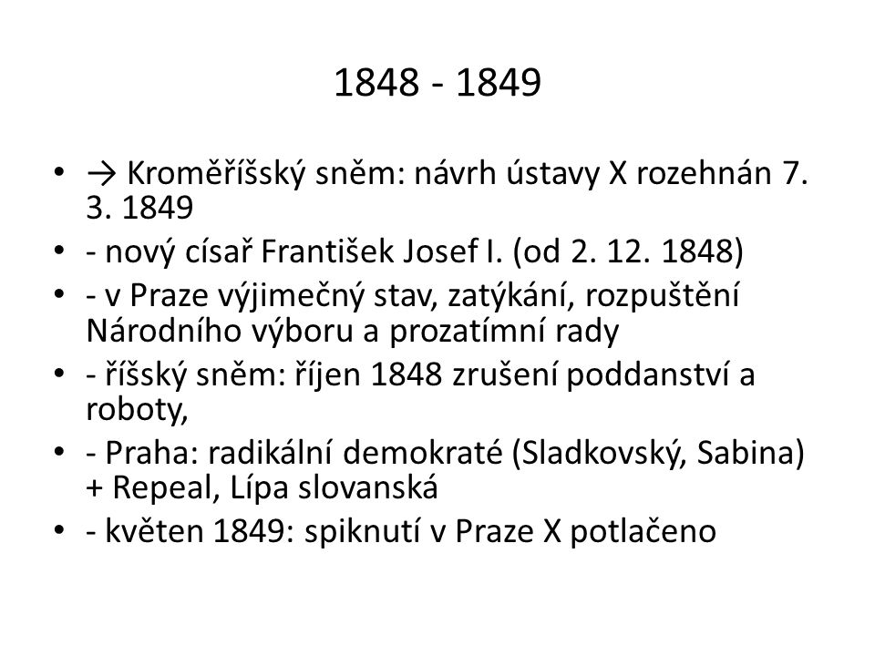 1848 - 1849 - Kroměříšský sněm = návrh ústavy X císař + vláda → oktrojovaná ústava 4.