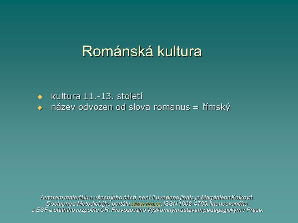 Románská kultura  kultura 11.-13. století  název odvozen od slova romanus = římský Autorem materiálu a všech jeho částí, není-li uvedeno jinak, je M