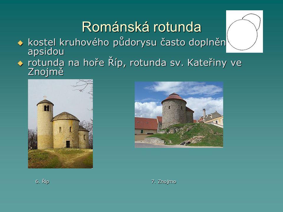 Románská rotunda  kostel kruhového půdorysu často doplněn apsidou  rotunda na hoře Říp, rotunda sv. Kateřiny ve Znojmě 6. Říp 7. Znojmo 6. Říp 7. Zn