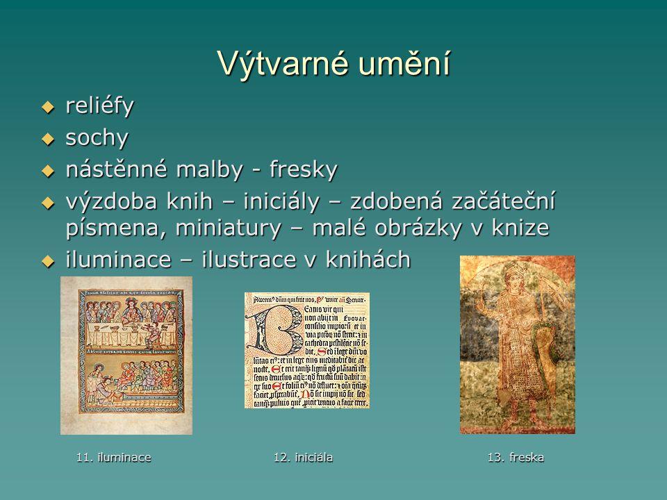 Výtvarné umění  reliéfy  sochy  nástěnné malby - fresky  výzdoba knih – iniciály – zdobená začáteční písmena, miniatury – malé obrázky v knize  i