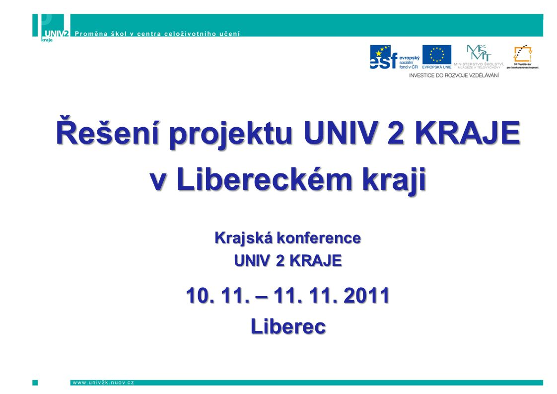 Řešení projektu UNIV 2 KRAJE v Libereckém kraji Krajská konference UNIV 2 KRAJE 10. 11. – 11. 11. 2011 Liberec