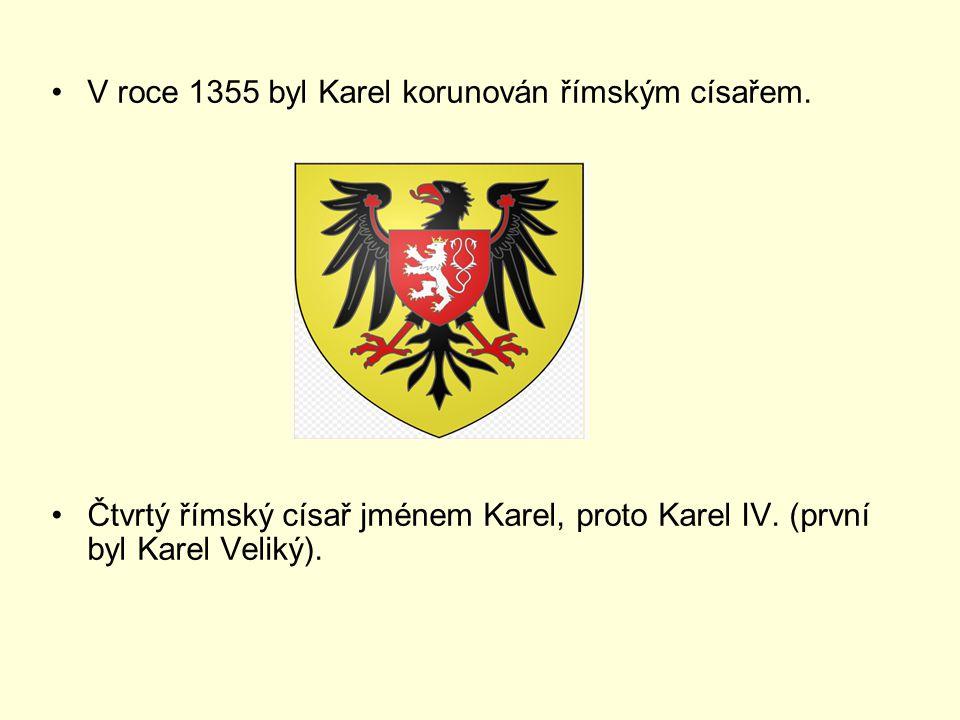 V roce 1355 byl Karel korunován římským císařem. Čtvrtý římský císař jménem Karel, proto Karel IV. (první byl Karel Veliký).