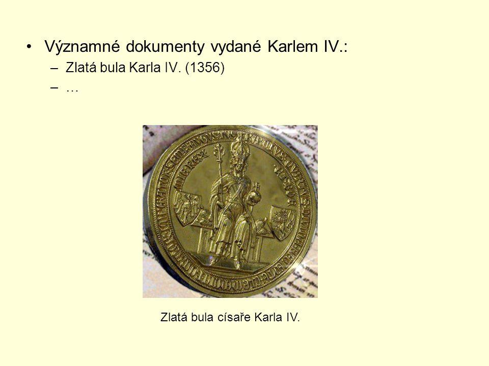 Významné dokumenty vydané Karlem IV.: –Zlatá bula Karla IV. (1356) –… Zlatá bula císaře Karla IV.