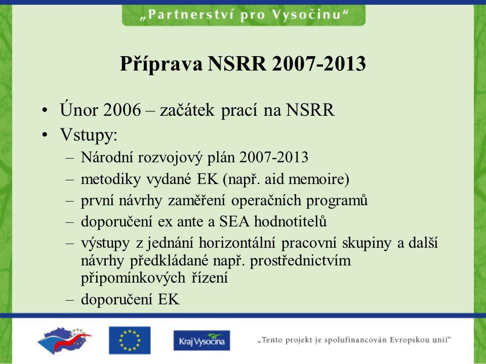 Příprava NSRR 2007-2013 Únor 2006 – začátek prací na NSRR Vstupy: –Národní rozvojový plán 2007-2013 –metodiky vydané EK (např. aid memoire) –první náv