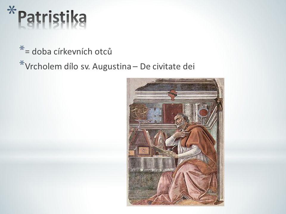 * = doba církevních otců * Vrcholem dílo sv. Augustina – De civitate dei