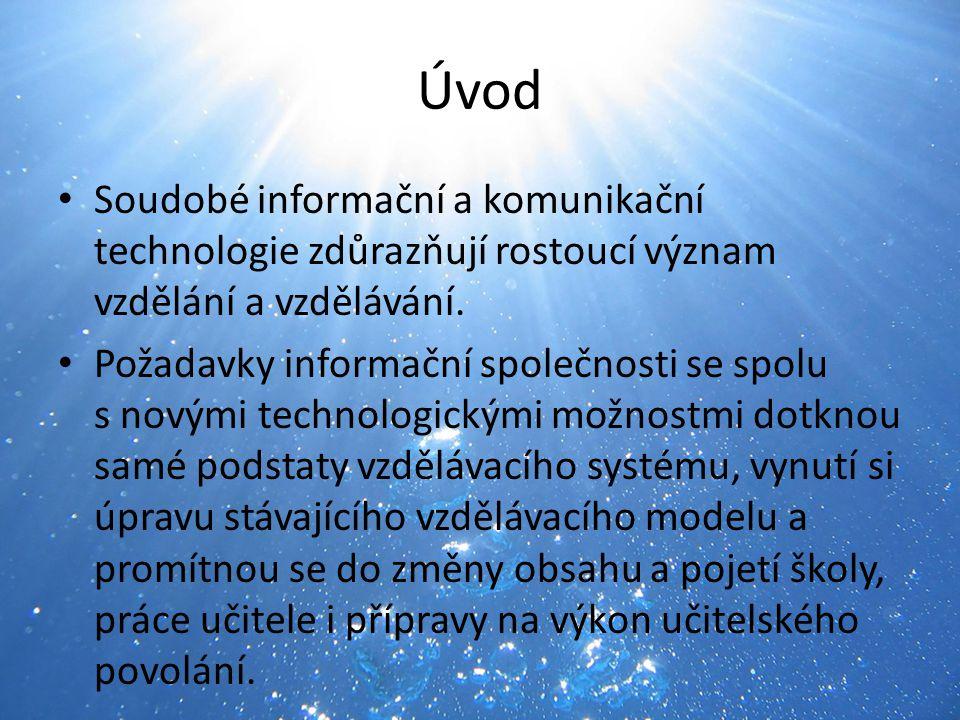 Úvod Soudobé informační a komunikační technologie zdůrazňují rostoucí význam vzdělání a vzdělávání. Požadavky informační společnosti se spolu s novými