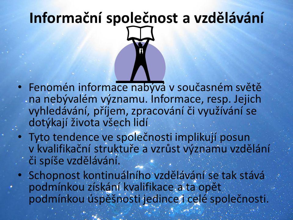 Informační společnost a vzdělávání Fenomén informace nabývá v současném světě na nebývalém významu. Informace, resp. Jejich vyhledávání, příjem, zprac