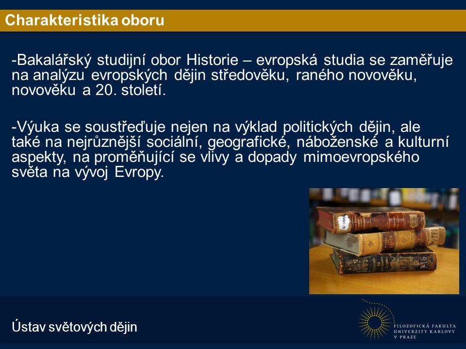 Charakteristika oboru -Bakalářský studijní obor Historie – evropská studia se zaměřuje na analýzu evropských dějin středověku, raného novověku, novověku a 20.