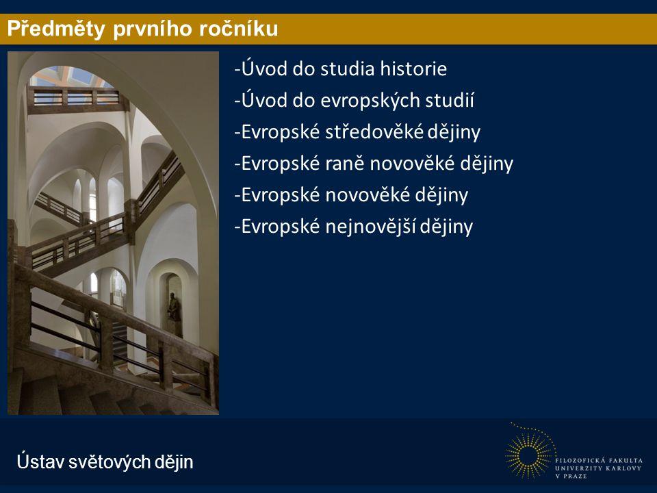 Předměty prvního ročníku -Úvod do studia historie -Úvod do evropských studií -Evropské středověké dějiny -Evropské raně novověké dějiny -Evropské novověké dějiny -Evropské nejnovější dějiny Ústav světových dějin