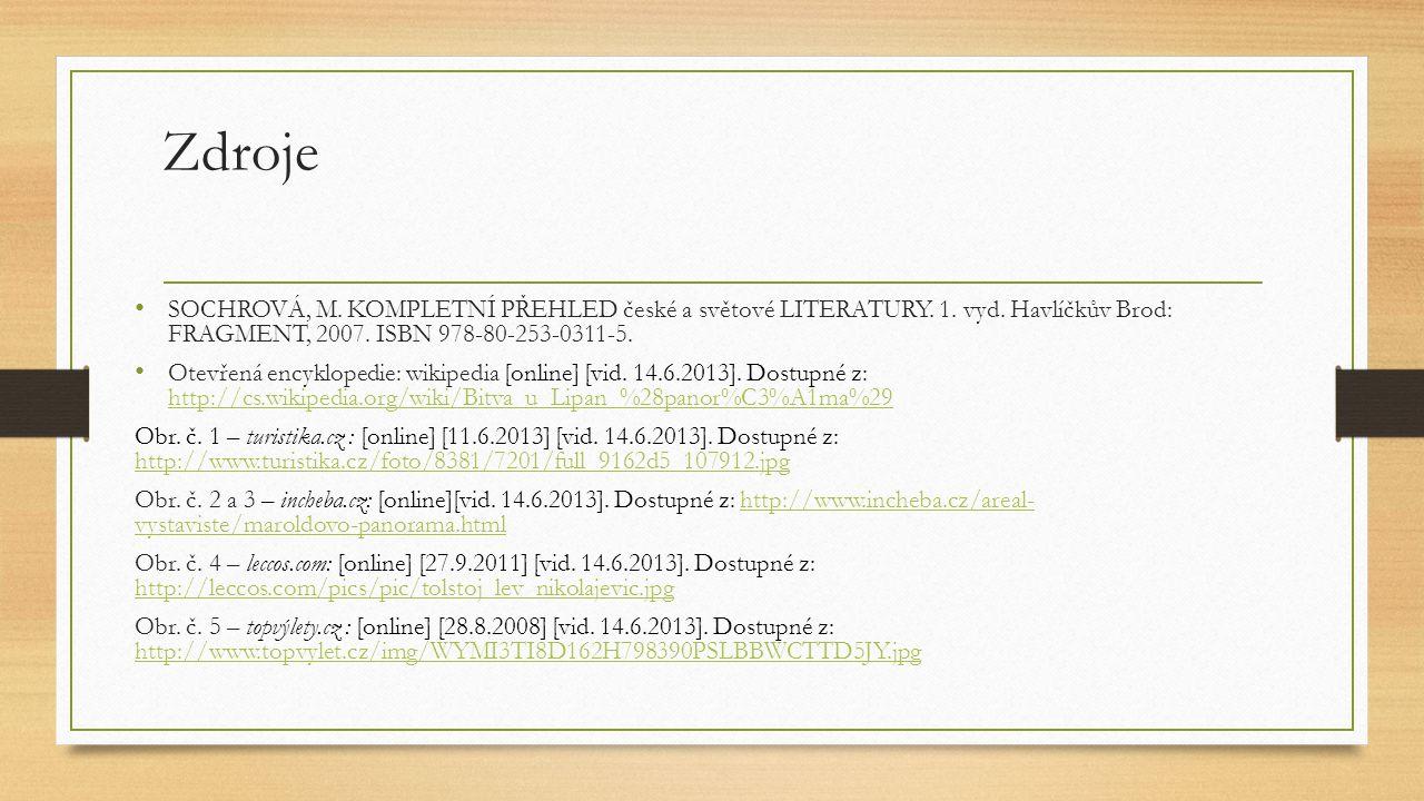 Zdroje SOCHROVÁ, M. KOMPLETNÍ PŘEHLED české a světové LITERATURY. 1. vyd. Havlíčkův Brod: FRAGMENT, 2007. ISBN 978-80-253-0311-5. Otevřená encyklopedi