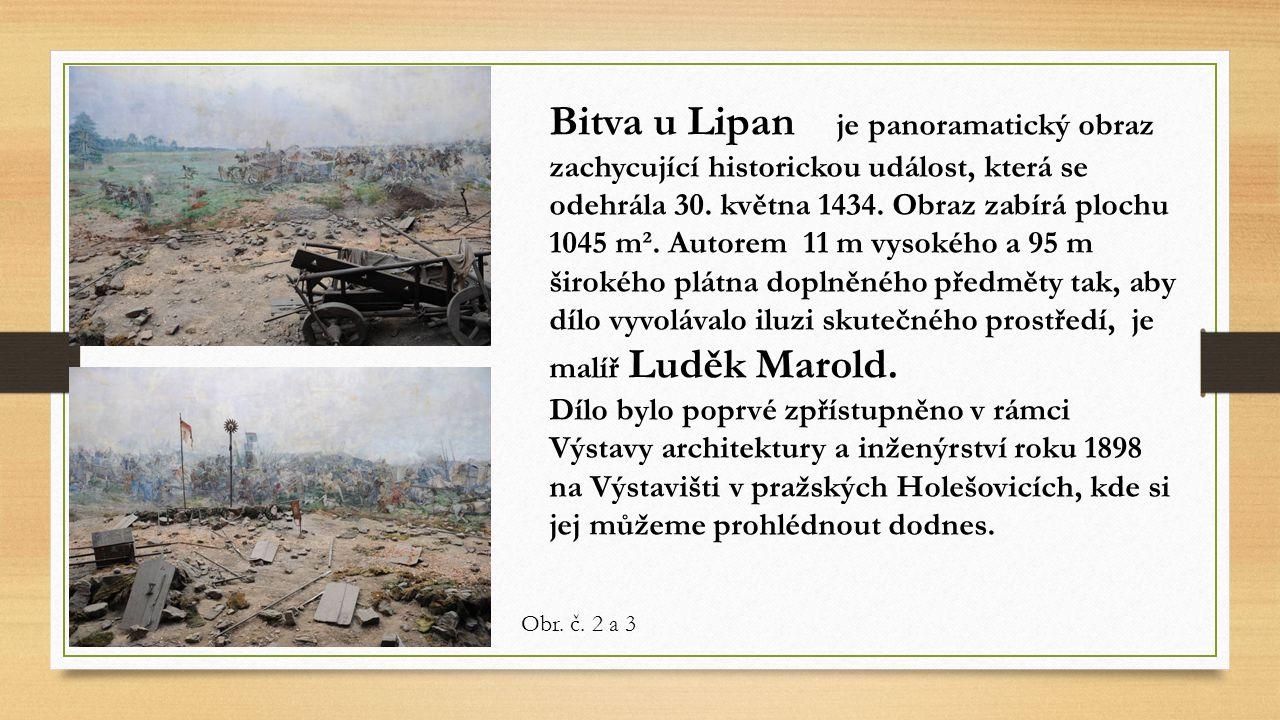 Bitva u Lipan je panoramatický obraz zachycující historickou událost, která se odehrála 30. května 1434. Obraz zabírá plochu 1045 m². Autorem 11 m vys