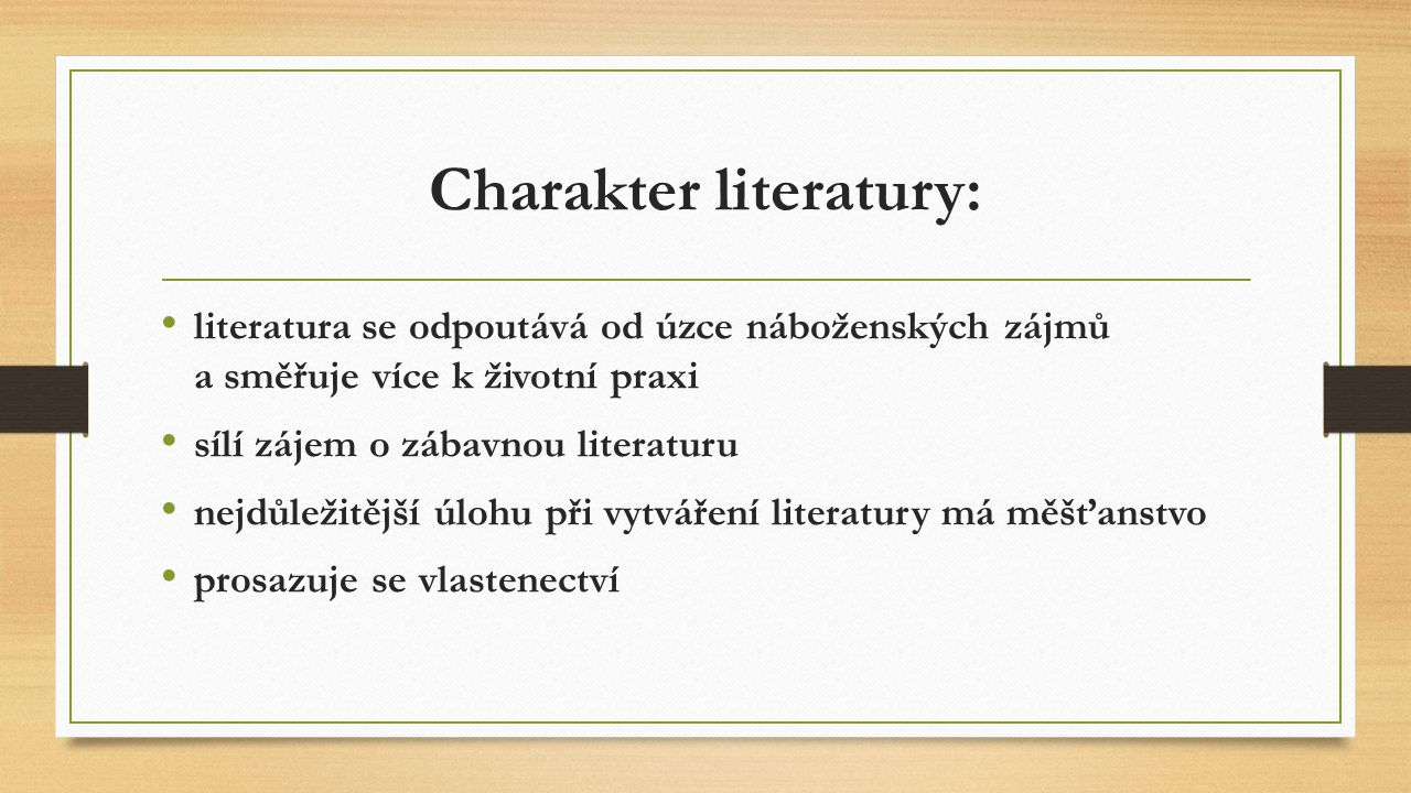 Charakter literatury: literatura se odpoutává od úzce náboženských zájmů a směřuje více k životní praxi sílí zájem o zábavnou literaturu nejdůležitějš