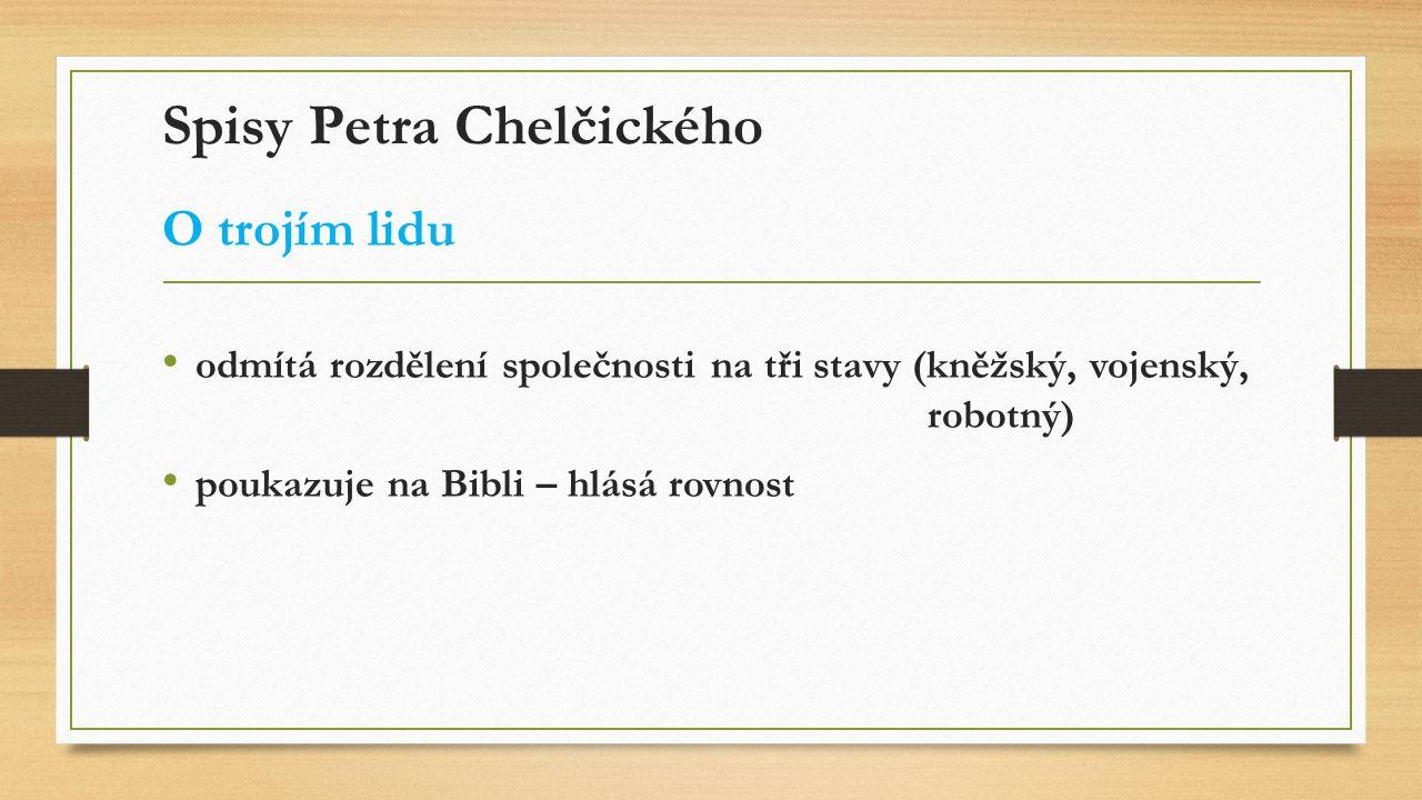 Spisy Petra Chelčického O trojím lidu odmítá rozdělení společnosti na tři stavy (kněžský, vojenský, robotný) poukazuje na Bibli – hlásá rovnost