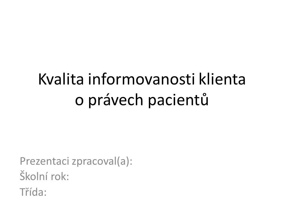 Kvalita informovanosti klienta o právech pacientů Prezentaci zpracoval(a): Školní rok: Třída: