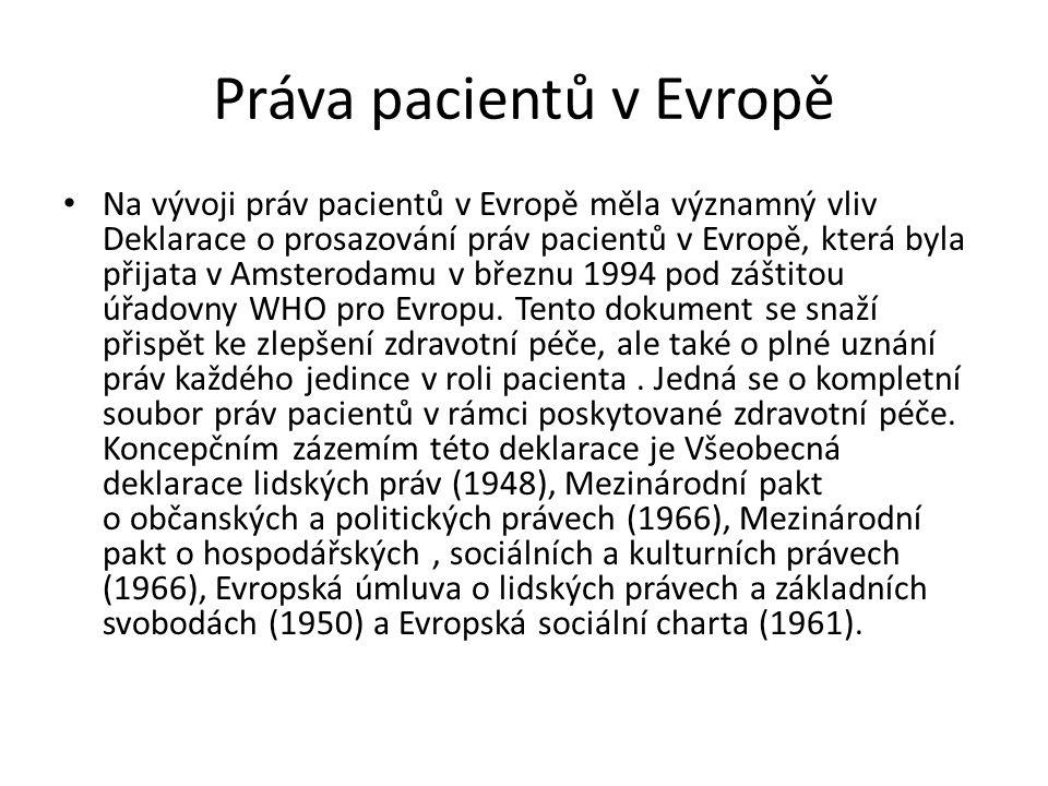 Práva pacientů v Evropě Na vývoji práv pacientů v Evropě měla významný vliv Deklarace o prosazování práv pacientů v Evropě, která byla přijata v Amsterodamu v březnu 1994 pod záštitou úřadovny WHO pro Evropu.