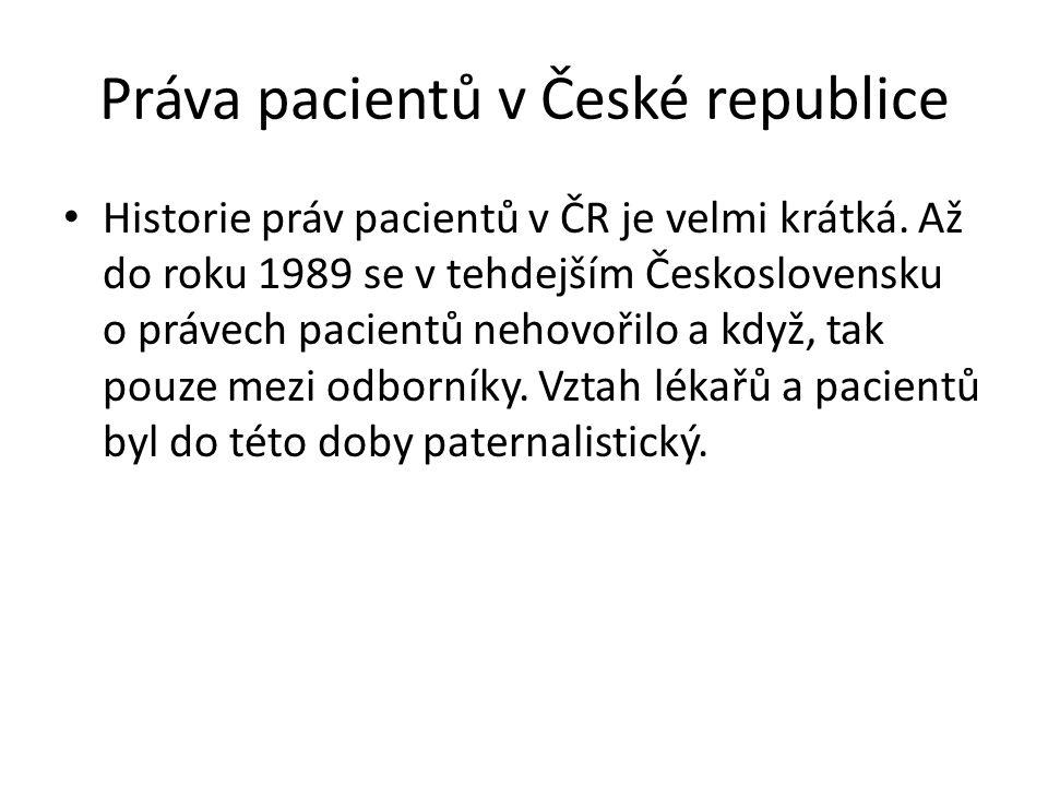 Práva pacientů v České republice Historie práv pacientů v ČR je velmi krátká. Až do roku 1989 se v tehdejším Československu o právech pacientů nehovoř