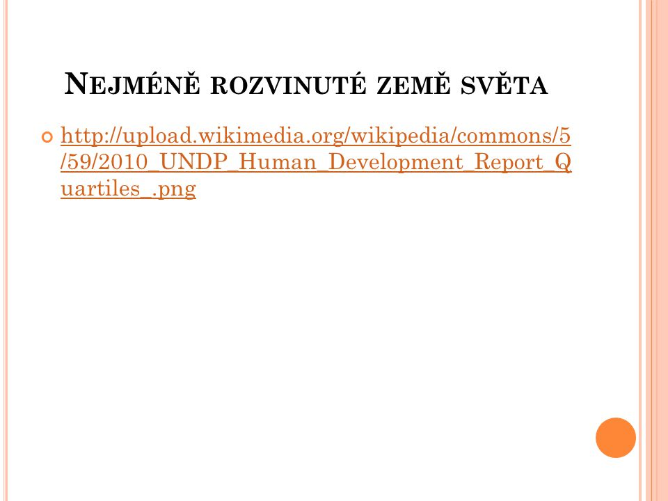 N EJMÉNĚ ROZVINUTÉ ZEMĚ SVĚTA http://upload.wikimedia.org/wikipedia/commons/5 /59/2010_UNDP_Human_Development_Report_Q uartiles_.png