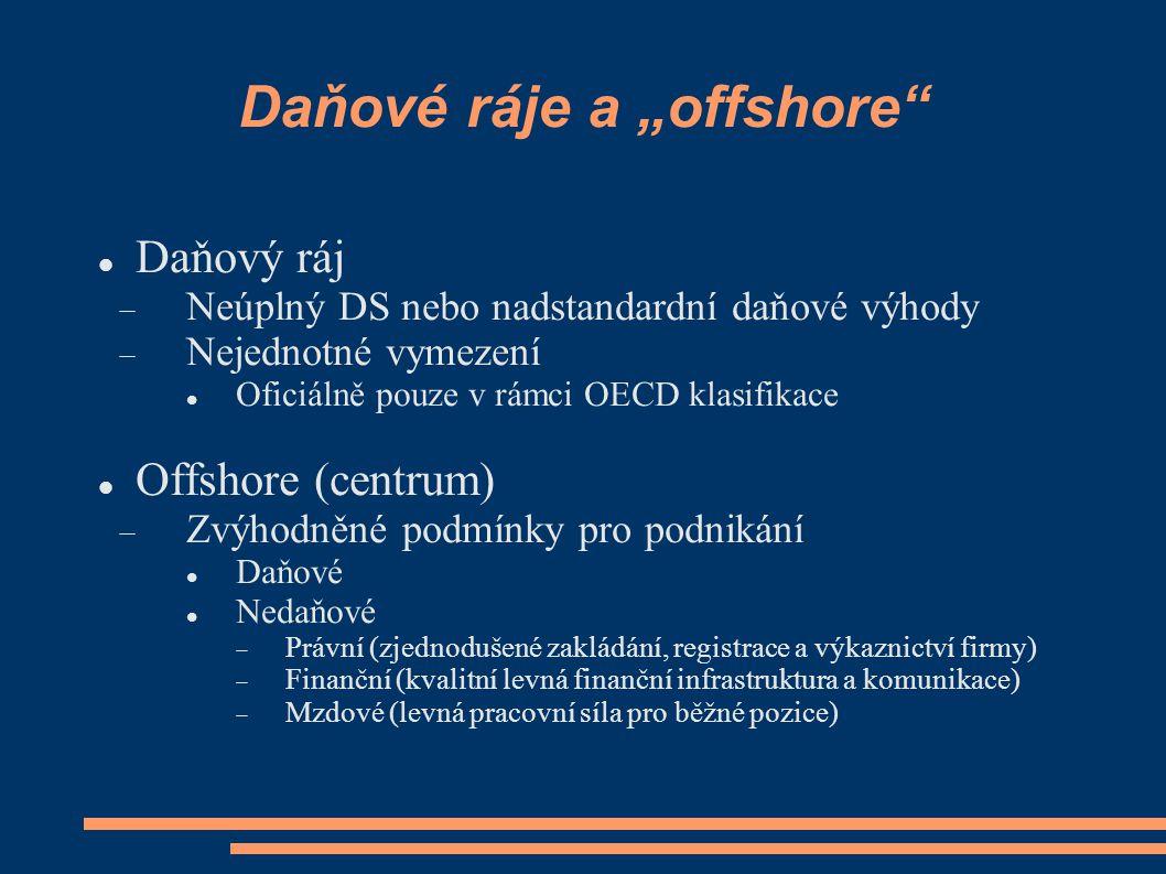 """Daňové ráje a """"offshore Daňový ráj  Neúplný DS nebo nadstandardní daňové výhody  Nejednotné vymezení Oficiálně pouze v rámci OECD klasifikace Offshore (centrum)  Zvýhodněné podmínky pro podnikání Daňové Nedaňové  Právní (zjednodušené zakládání, registrace a výkaznictví firmy)  Finanční (kvalitní levná finanční infrastruktura a komunikace)  Mzdové (levná pracovní síla pro běžné pozice)"""